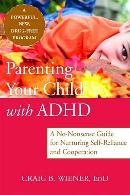 Parenting Your Child with ADHD: A No-Nonsense Guide for Nurturing Self-Reliance and Cooperation in Y (BOK)