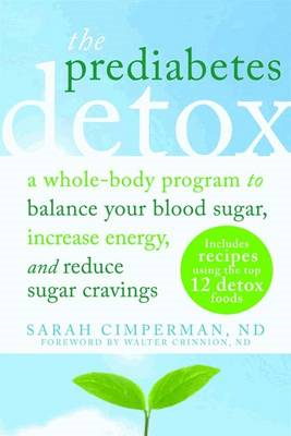 Prediabetes Detox: A Whole-Body Program to Balance Your Blood Sugar, Increase Energy, and Reduce Sug (BOK)