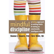 Mindful Discipline: A Loving Approach to Setting Limits and Raising an Emotionally Intelligent Child (BOK)