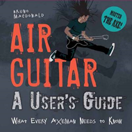 Air Guitar: A User's Guide: What Every Axeman Needs to Know (BOK)