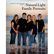 The Digital Photographer's Guide to Natural-light Family Portraits (BOK)