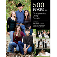 500 Poses for Photographing Group Portraits: A Visual Sourcebook for Digital Portrait Photographers (BOK)