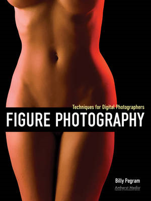 Figure Photography: Techniques for Digital Photographers (BOK)