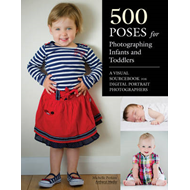 500 Poses for Photographing Infants and Toddlers: A Visual Sourcebook for Digital Portrait Photograp (BOK)