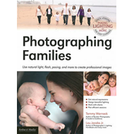 Photographing Families: Using Natural Light, Flash, Posing, and More to Create Professional Images (BOK)