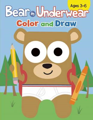 Bear in Underwear: Color and Draw (BOK)