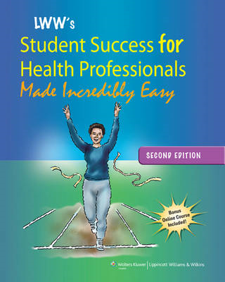 Lippincott Williams & Wilkins' Student Success for Health Professionals Made Incredibly Easy (BOK)
