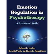 Emotion Regulation in Psychotherapy: A Practitioner's Guide (BOK)
