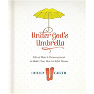 Under God's Umbrella: Gifts of Hope & Encouragement to Shelter Your Heart in Life's Storms (BOK)