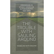 The Trouble with Sauling Around: Conversion in Ethnic American Autobiography, 1965-2002 (BOK)