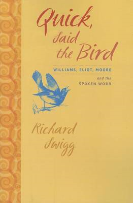 Quick, Said the Bird: Williams, Eliot, Moore, and the Spoken Word (BOK)