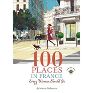 100 Places in France Every Woman Should Go (BOK)