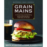 Grain Mains: 101 Sexy, Satisfying Recipes That Move Whole Grains to the Center of the Plate (BOK)