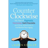 Counterclockwise: My Year of Hypnosis, Hormones, Dark Chocolate, and Other Adventures in the World o (BOK)