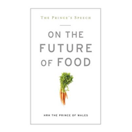 The Prince's Speech: On the Future of Food (BOK)