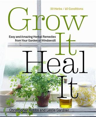 Grow it, Heal it: Easy and Amazing Herbal Remedies from Your Garden or Windowsill (BOK)