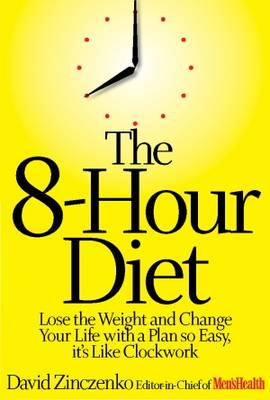 The 8-hour Diet: Watch the Pounds Disappear, without Watching What You Eat! (BOK)