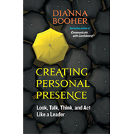Creating Personal Presence: Look, Talk, Think, and Act Like a Leader (BOK)