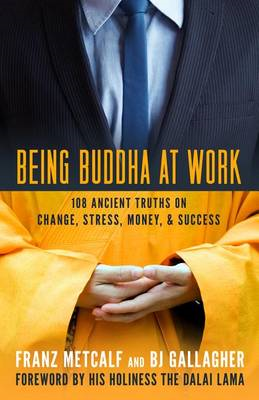 Being Buddha at Work: 101 Ancient Truths on Change, Stress, Money, and Success (BOK)