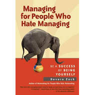 Managing for People Who Hate Managing: Be a Success by Being Yourself (BOK)