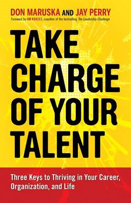 Take Charge of Your Talent: Three Keys to Thriving in Your Career, Organization, and Life (BOK)