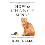 How to Change Minds; The Art of Influence without Manipulati (BOK)
