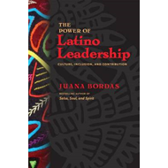 The Power of Latino Leadership: 10 Principles of Inclusion, Community, and Contribution (BOK)