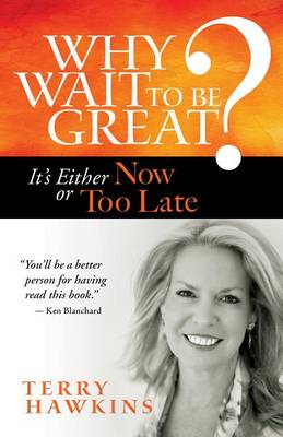Why Wait to Be Great? It's Either Now or Too Late (BOK)