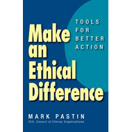 Make an Ethical Difference: Tools for Better Action (BOK)