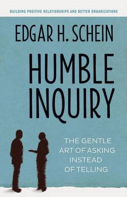 Humble Inquiry: The Gentle Art of Asking Instead of Telling (BOK)