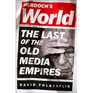 Murdoch's World: The Last of the Old Media Empires (BOK)