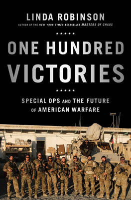 One Hundred Victories: Special Ops and the Future of American Warfare (BOK)