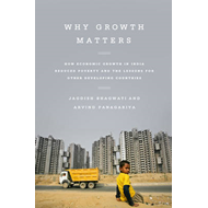 Why Growth Matters: How Economic Growth in India Reduced Poverty and the Lessons for Other Developin (BOK)