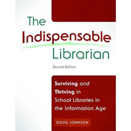 The Indispensable Librarian: Surviving and Thriving in School Libraries in the Information Age (BOK)