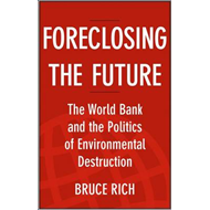 Foreclosing the Future: The World Bank and the Politics of Environmental Destruction (BOK)