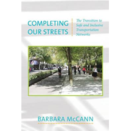 Completing Our Streets: The Transition to Safe and Inclusive Transportation Networks (BOK)