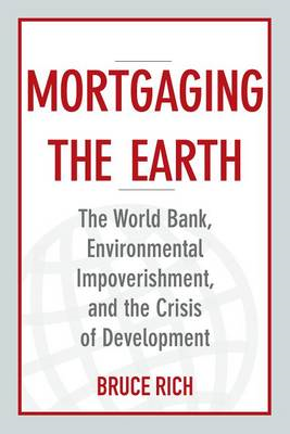 Mortgaging the Earth: The World Bank, Environmental Impoverishment, and the Crisis of Development (BOK)