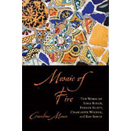 Mosaic of Fire: The Work of Lola Ridge, Evelyn Scott, Charlotte Wilder, and Kay Boyle (BOK)