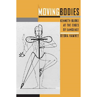 Moving Bodies: Kenneth Burke at the Edges of Language (BOK)
