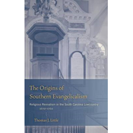 The Origins of Southern Evangelicalism: Religious Revivalism in the South Carolina Lowcountry, 1670- (BOK)
