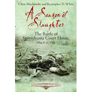 A Season of Slaughter: The Battle of Spotsylvania Court House, May 8-21, 1864 (BOK)