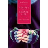 Recipes for a Sacred Life: True Stories and a Few Miracles (BOK)