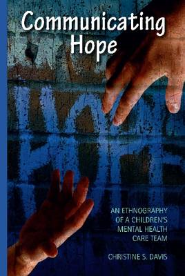 Communicating Hope: An Ethnography of a Children's Mental Health Care Team (BOK)