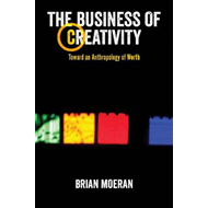 The Business of Creativity: Toward an Anthropology of Worth (BOK)