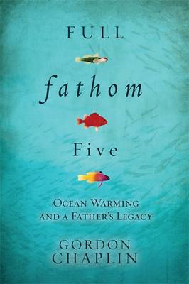 Full Fathom Five: Ocean Warming and a Father's Legacy (BOK)