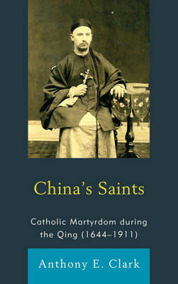 China's Saints: Catholic Martyrdom During the Qing (1644-1911) (BOK)