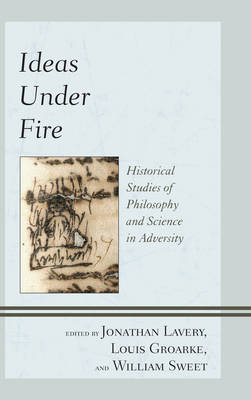 Ideas Under Fire: Historical Studies of Philosophy and Science in Adversity (BOK)
