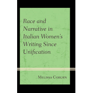 Race and Narrative in Italian Women's Writing Since Unification (BOK)