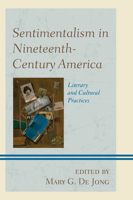 Sentimentalism in Nineteenth-century America: Literary and Cultural Practices (BOK)