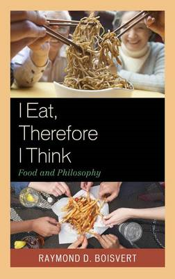 I Eat, Therefore I Think: Food and Philosophy (BOK)